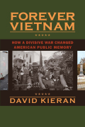 Forever Vietnam: How a Divisive War Changed American Public Memory