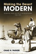 Making the Desert Modern: Americans, Arabs, and Oil on the Saudi Frontier, 1933–1973