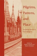 Pilgrims, Patrons, and Place: Localizing Sanctity in Asian Religions
