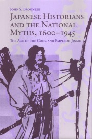 Japanese Historians and the National Myths, 1600-1945