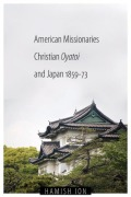 American Missionaries, Christian Oyatoi, and Japan, 1859-73 Cover