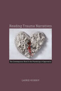 Reading Trauma Narratives: The Contemporary Novel and the Psychology of Oppression