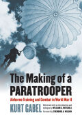 The Making of a Paratrooper: Airborne Training and Combat in World War II