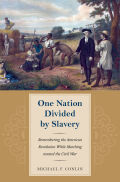 One Nation Divided by Slavery: Remembering the American Revolution While Marching toward the Civil War