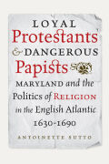 Loyal Protestants and Dangerous Papists Cover