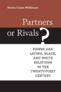 Partners or Rivals?: Power and Latino, Black, and White Relations in the Twenty-First Century