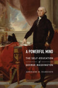 A Powerful Mind: The Self-Education of George Washington
