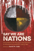 Say We Are Nations: Documents of Politics and Protest in Indigenous America since 1887