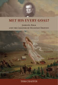 Met His Every Goal?: James K. Polk and the Legends of Manifest Destiny