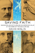 Saving Faith: Making Religious Pluralism an American Value at the Dawn of the Secular Age