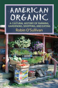 American Organic: A Cultural History of Farming, Gardening, Shopping, and Eating