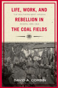 Life, Work, and Rebellion in the Coal Fields Cover