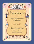 Cancionero: Songs of Laughter and Faith in New Mexico