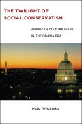 The Twilight of Social Conservatism: American Culture Wars in the Obama Era