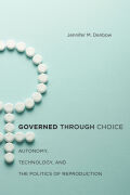 Governed through Choice: Autonomy, Technology, and the Politics of Reproduction