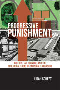 Progressive Punishment: Job Loss, Jail Growth and the Neoliberal Logic of Carceral Expansion