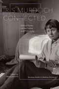 Iris Murdoch Connected: Critical Essays on Her Fiction and Philosophy