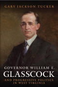 Governor William E. Glasscock and Progressive Politics in West Virginia Cover