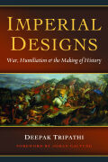 Imperial Designs: War, Humiliation & the Making of History