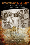 Uprooting Community: Japanese Mexicans, World War II, and the U.S.-Mexico Borderlands