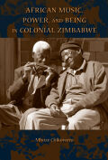 African Music, Power, and Being in Colonial Zimbabwe Cover