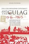 Czechoslovak Diplomacy and the Gulag Cover