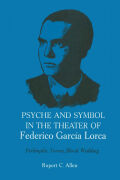Psyche and Symbol in the Theater of Federico Garcia Lorca: Perlimplin, Yerma, Blood Wedding