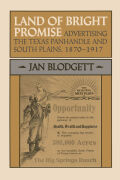 Land of Bright Promise: Advertising the Texas Panhandle and South Plains, 1870-1917