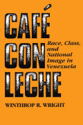 Café con leche: Race, Class, and National Image in Venezuela