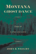 Montana Ghost Dance: Essays on Land and Life