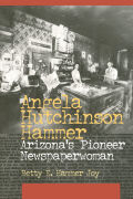 Angela Hutchinson Hammer: Arizona's Pioneer Newspaperwoman