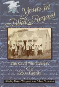 Yours in Filial Regard: The Civil War Letters of a Texas Family