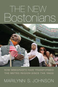 The New Bostonians: How Immigrants Have Transformed the Metro Area since the 1960s