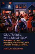 Cultural Melancholy: Readings of Race, Impossible Mourning, and African American Ritual