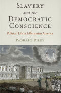 Slavery and the Democratic Conscience: Political Life in Jeffersonian America