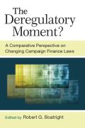 Deregulatory Moment?: A Comparative Perspective on Changing Campaign Finance Laws