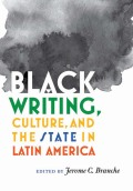 Black Writing, Culture, and the State in Latin America Cover