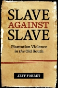 Slave Against Slave: Plantation Violence in the Old South