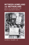 Between Homeland and Motherland: Africa, U.S. Foreign Policy, and Black Leadership in America