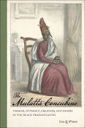 The Mulatta Concubine: Terror, Intimacy, Freedom, and Desire in the Black Transatlantic
