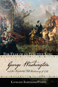 For Fear of an Elective King: George Washington and the Presidential Title Controversy of 1789