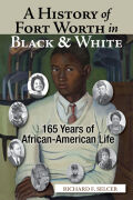 A History of Fort Worth in Black & White: 165 Years of African-American Life