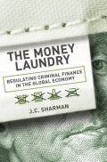The Money Laundry: Regulating Criminal Finance in the Global Economy