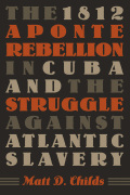 The 1812 Aponte Rebellion in Cuba and the Struggle against Atlantic Slavery Cover