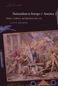 Nationalism in Europe and America: Politics, Cultures, and Identities since 1775