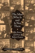 The Man Who Is and Is Not There: The Poetry and Prose of Robert Francis
