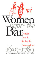 Women Before the Bar: Gender, Law, and Society in Connecticut, 1639-1789