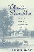 The Elusive Republic: Political Economy in Jeffersonian America