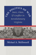 The Politics of War: Race, Class, and Conflict in Revolutionary Virginia