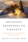Religious Responses to Violence: Human Rights in Latin America Past and Present